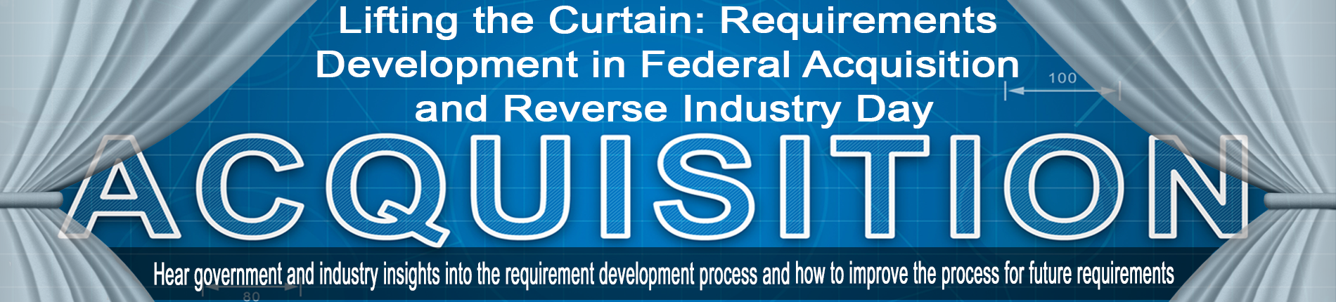 Lifting the Curtain: Requirements Development in Federal Acquisition and Reverse Industry Day 2/21