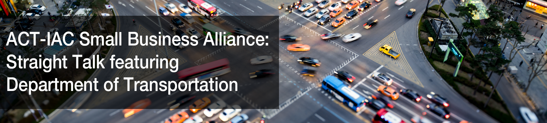 ACT-IAC Small Business Alliance Straight Talk featuring Department of Transportation 12/23
